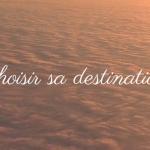 2/ Destination et itinéraire